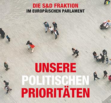 Die S&D Fraktion im europäischen Parlament - Unsere politischen Prioritäten
